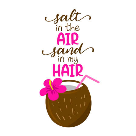 Salt in the air, sand in my hair - coconut cocktail with hawaii flower on background with lovely quote. Cute hand drawn ice cream in woman hand. Fun happy doodles for advertising, t shirts.