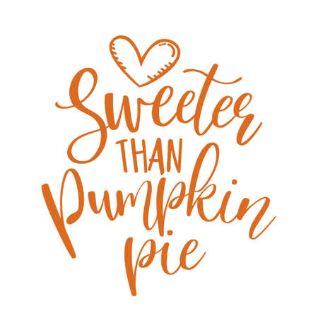 Sweeter than pumpkin pie - Hand drawn vector illustration. Autumn color poster. Good for scrap booking, posters, greeting cards, banners, textiles, gifts, shirts, mugs or other gifts. Vettoriali