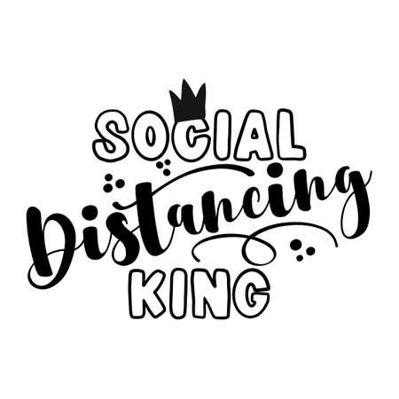 Social Distancing King - Coronavirus Covid-19 quarantine quote, antisocial lifestyle. Encouraging slogan for the duration of coronavirus. Good for t-shirts, gifts, mugs, social media posts.