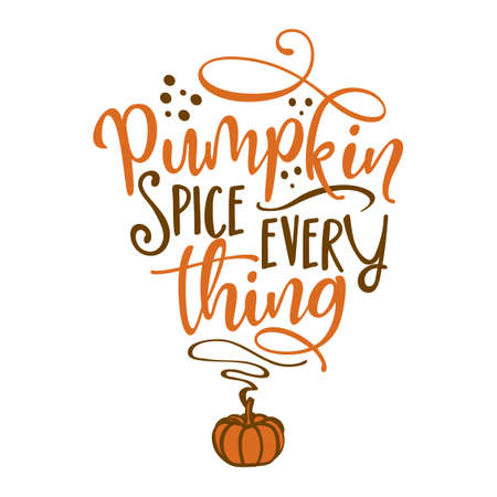 Pumpkin spice every thing - Hand drawn fall vector illustration. Autumn color poster. Good for scrap booking, posters, greeting cards, banners, textiles, gifts, shirts, mugs or other gifts.