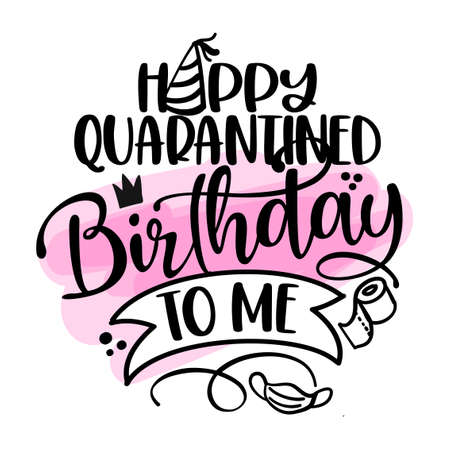 Happy Quarantined Birthday to me - STOP coronavirus (2019-ncov) Funny awareness lettering phrase. Coronavirus in China. Novel coronavirus. Get well concept. Party alone.