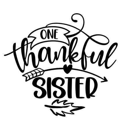 One Thankful Sister - Inspirational Thanksgiving day or Harvest handwritten word, lettering message. Handwritten calligraphy for fall. Good for t shirt, gift, posters, cards. Autumn color sticker.