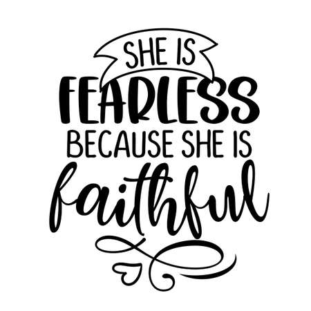 She is fearless, because she is faithful - Inspirational handwritten quote, lettering message. Hand drawn phrase. Blible quote, wall art motivational religion poster.