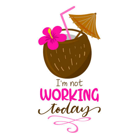 I am not working today - coconut cocktail with hawaii flower on background with lovely quote. Cute hand drawn ice cream in woman hand.Fun happy doodles for advertising, t shirts.