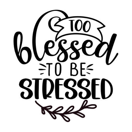 Too blessed to be stressed - Inspirational Thanksgiving or Christmas beautiful handwritten quote, lettering message. Hand drawn autumn, fall phrase. Handwritten modern brush calligraphy for Harvest.