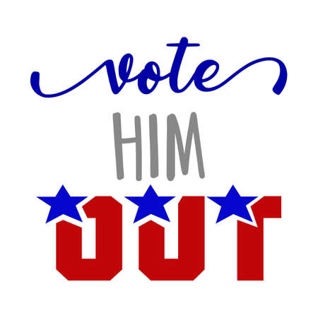 Vote him out - vector illustration. Hand drawn lettering quote. Vector illustration. Go vote 2020 text for presidential Election of USA Campaign. Badge United States lection vote.