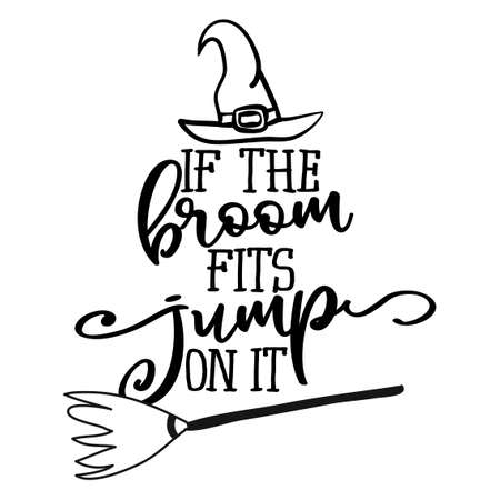 If the broom fits, jupm on it - Halloween quote on white background with broom and witch hat. Good for t-shirt, mug, scrap booking, gift, printing press. Holiday quotes. Witch's hat, broom. Vettoriali