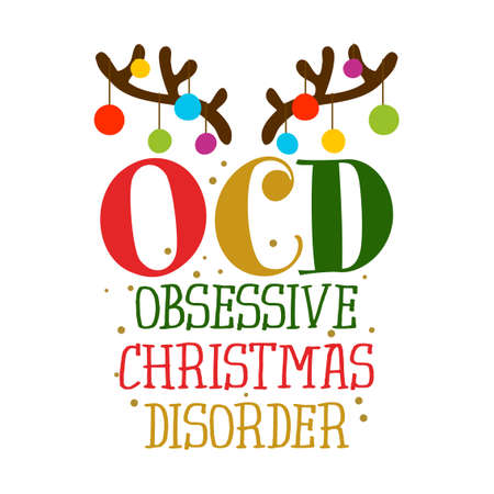 OCD Obsessive Christmas Disorder - Funny pun phrase. Hand drawn lettering for Xmas greeting cards, invitations. Good for t-shirt, mug, gift, printing press, holiday quotes with reindeer antlers.