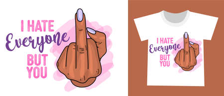 I hate everyone but you - Beautiful girl hand with purple nail polish. Middle finger illustartion Hand gesture, fuck you with handwritten lettering. Inspiration quote for antisocial rudeness people