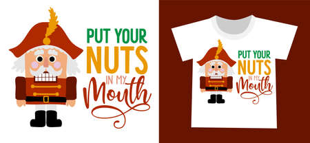 Put your nuts in my mouth - Dirty joke a hand drawn nutracker solider. Hand drawn lettering for Xmas greetings cards, invitations. Good for xmas gift, t-shirt, mugs, poster. Ambiguous humor, adult pun