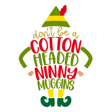 don't be a cotton headed ninny muggins - phrase for Christmas Elf / kid clothes / ugly sweaters. Hand drawn lettering for Xmas greetings cards, invitations. Good for t-shirt, mug, gift, printing press Illusztráció
