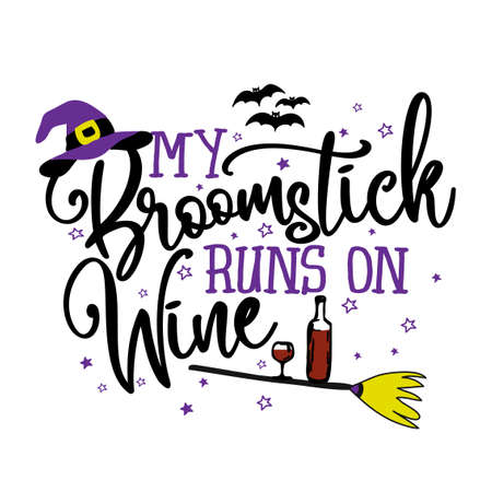 My broomstick runs on wine - Halloween quote on white background with broom, bats and witch hat. Good for t-shirt, mug, scrap booking, gift, printing press. Holiday quotes. Witch's hat, broom.