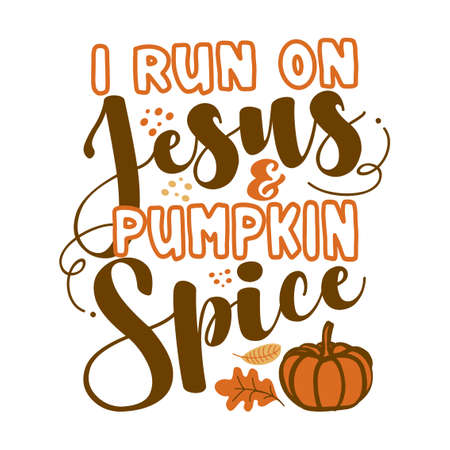 I run on Jesus and Pumpkin Spice - Inspirational Autumn thanksgiving beautiful handwritten quote, lettering message. Hand drawn autumn, fall phrase. Handwritten modern brush calligraphy for Harvest