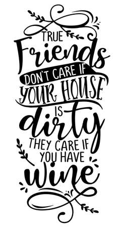 True Friends Don't Care If Your House Is Dirty, They Care If You Have WINE - Concept with wine quote. Good for scrap booking, motivation posters for pubs, restaurants, kitchen, gifts, bar sets. Ilustração Vetorial
