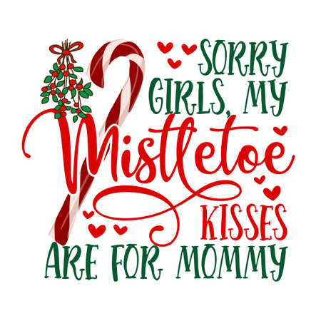 Sorry Girls, my mistletoe kisses are for Mommy - Calligraphy phrase for Christmas. Hand drawn lettering for Xmas baby clothes, greetings cards, invitations, t-shirt, mug, gift. Funny winter holiday.