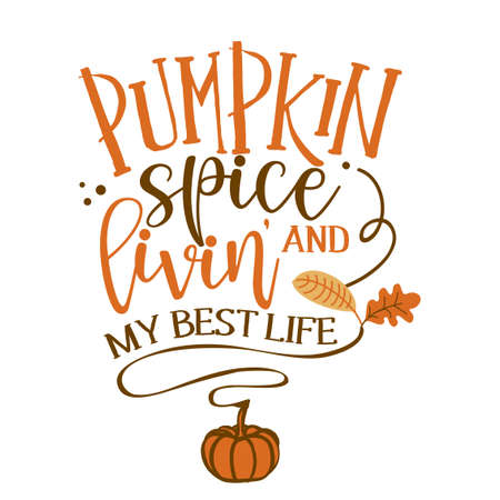 Pumpkin spice and living my best life - Hand drawn vector illustration. Autumn color poster. Good for scrap booking, posters, greeting cards, banners, textiles, gifts, shirts, mugs or other gifts.