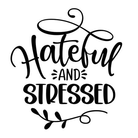 Hateful and Stressed - Inspirational Thanksgiving or Christmas sassy antisocial handwritten quote, lettering message. Hand drawn autumn, fall phrase. Handwritten modern brush calligraphy pun humor.