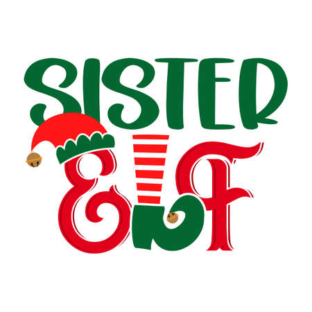 Sister Elf - phrase for Christmas Father clothes or ugly sweaters. Hand drawn lettering for Xmas greetings cards, invitations. Good for t-shirt, mug, gift, printing press. Santa's Little Helper.