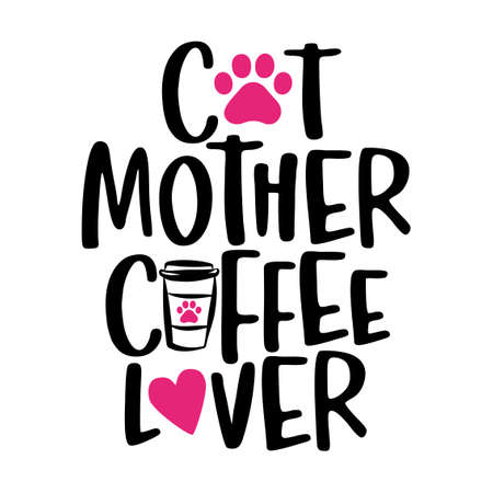 Cat mother coffee lover - words with cat footprint, heart and coffee mug. - funny pet vector saying with kitty paw, heart and fishbone. Good for scrap booking, posters, textiles, gifts, t shirts. Illustration