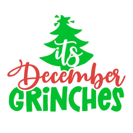 It's December Grinches - Calligraphy phrase for Christmas. Hand drawn lettering for Xmas greetings cards, invitations. Good for t-shirt, mug, scrap booking, gift, printing press. Holiday quotes.