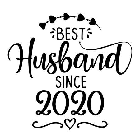 Best Husband since 2020 - funny lovely wedding typography. Vector  . Good for scrap booking, t-shirt, mug, gift, card, etc ..