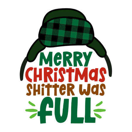Merry christmas, Shitter was full - Funny Christmas text with cartoon earmuffs cap. Calligraphy phrase for Xmas. Good for t-shirts, mugs, greetings cards, invitations, ugly sweaters.