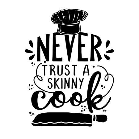 Never trust a skinny cook - SASSY Calligraphy phrase for Kitchen towels. Hand drawn lettering for Lovely greetings cards, invitations. Good for t-shirt, mug, scrap booking, gift,