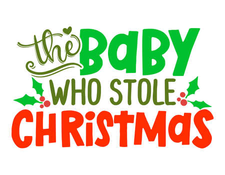 The Baby, who stole Christmas - Greeting card. Isolated on white background. Hand drawn lettering for Xmas greetings cards, invitations. Good for t-shirts, mug, gifts.