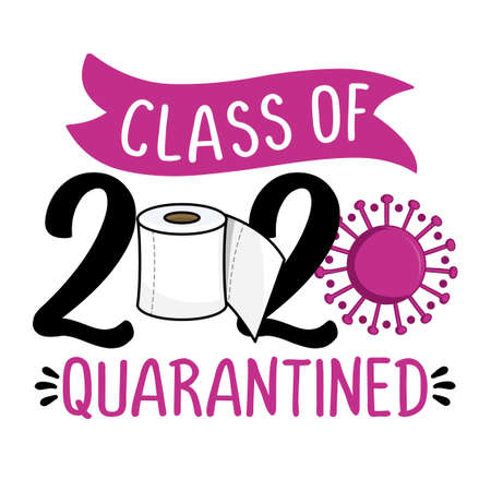 Class of 2020 quarantined - Lettering typography poster with text for self quarantine times. Hand letter script motivation catch word design. STOP coronavirus (2019-ncov).