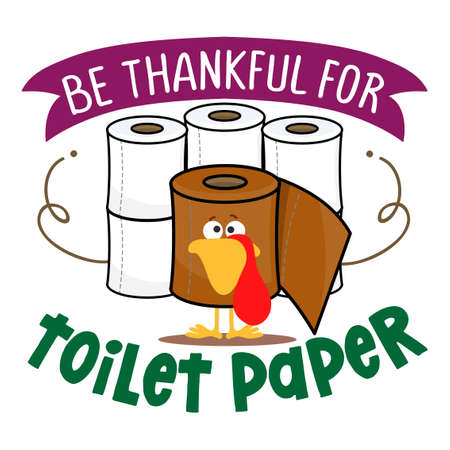 Be thankful for toilet paper - Happy Thanksgiving 2020. Awareness lettering phrase. Coronavirus (2019-nCoV) Concept of self isolation times. Covid-19. Çizim