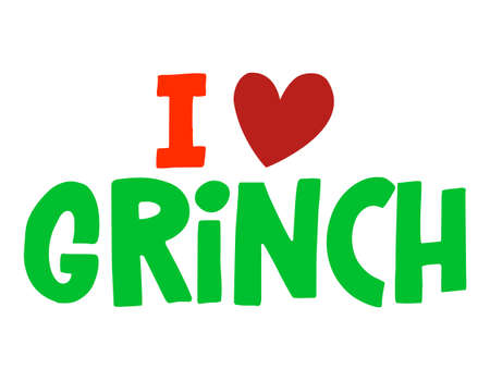 I love Grinch - Greeting card. Isolated on white background. Hand drawn lettering for Xmas greetings cards, invitations. Good for t-shirts, mug, gifts. Baby clothes.