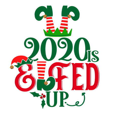 2020 elfed up - phrase for Christmas Cheers clothes or ugly sweaters. Hand drawn lettering for Xmas greetings cards, invitations. Good for t-shirt, mug, gift tag, printing press. 2020 What a year.