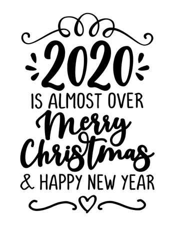 2020 is almost over, Merry Christmas and Happy New Year. Lettering typography poster with text for self quarantine times. Hand letter script motivation catch word design. Xmas decoration