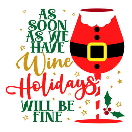 As soon as we have Wine, Holidays will be fine - funny phrase for Christmas. Hand drawn lettering for Xmas greetings cards, invitations. Good for t-shirt, mug, scrap booking, gift, printing press.