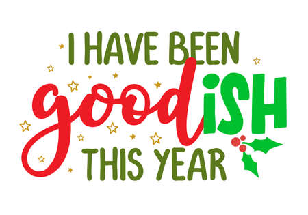 I have been goodish this year - Calligraphy phrase for Christmas. Hand drawn lettering for Xmas. Good for t-shirt, mug, gift, greetings cards, invitations. Holiday quotes. Naughty or nice list.