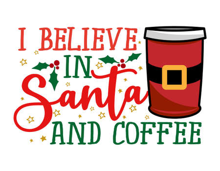 I believe in Santa and Coffee - Santa colored takeaway coffee cup. Coffee or tea mug decorated Santa Claus costume with belt, snowflake, holly illustration. Vector xmas winter set design. Coffee to go
