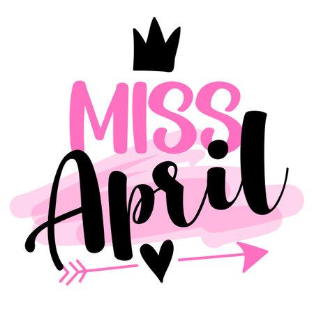 四月小姐-服装插图文字。鼓舞人心的名言婴儿洗礼卡,邀请函,横幅。儿童书法,字体排版海报。女王是四月份出生的。选美皇后的女孩。