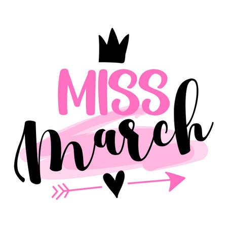 Miss March - illustration text for clothes. Inspirational quote baby shower card, invitation, banner. Kids calligraphy, lettering typography poster. Queens are born in March. Beauty Queen girl.