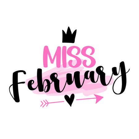 Miss February - illustration text for clothes. Inspirational quote baby shower card, invitation, banner. Kids calligraphy, lettering typography poster.