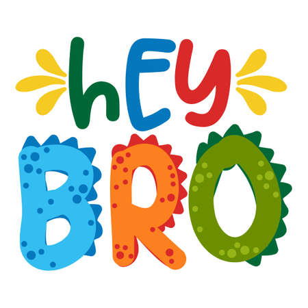 Hey Bro (Hello Brother) - Cute text print design - funny hand drawn words, cartoon letters. Good for Poster or t-shirt textile graphic design. Vector hand drawn illustration. Ilustración de vector