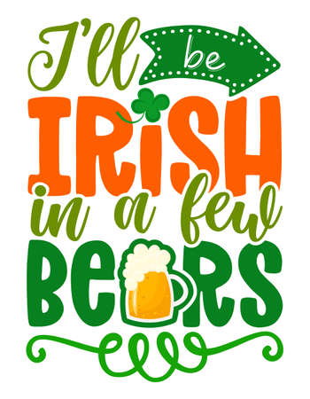 I will be Irist in a few beers - funny St Patrick's Day lettering design. Leprechaun shenanigans lucky charm quote.