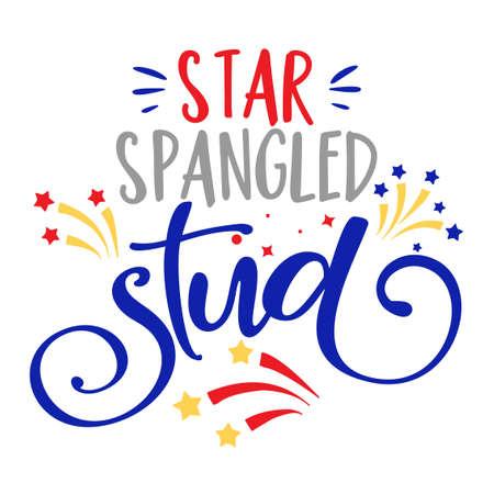 Star spangled Stud - Happy Independence Day July 4th lettering design illustration.