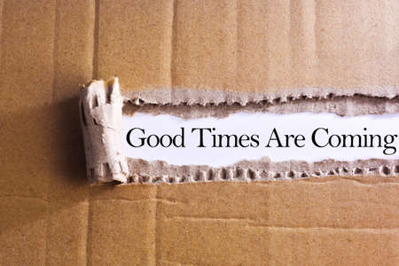 satisfactory: Torn paper box with word Good times are coming