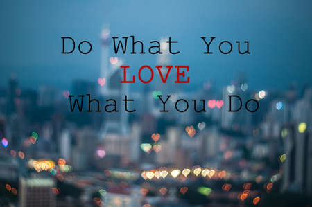 Do what you love what you do on blur background
