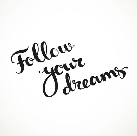 make my day: Follow your dreams calligraphic inscription on a white background Illustration
