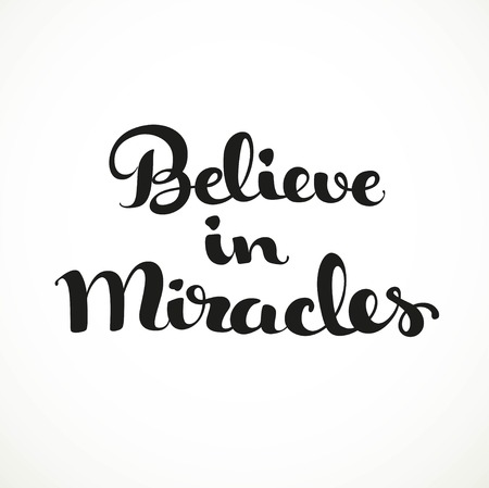 to make believe: Believe in Miracles calligraphic inscription on a white background