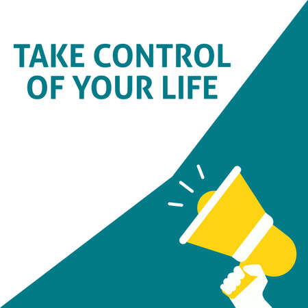 TAKE CONTROL OF YOUR LIFE Announcement. Hand Holding Megaphone With Speech Bubble. Flat Vector Illustration