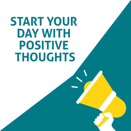 START YOUR DAY WITH POSITIVE THOUGHTS Announcement. Hand Holding Megaphone With Speech Bubble. Flat Vector Illustration