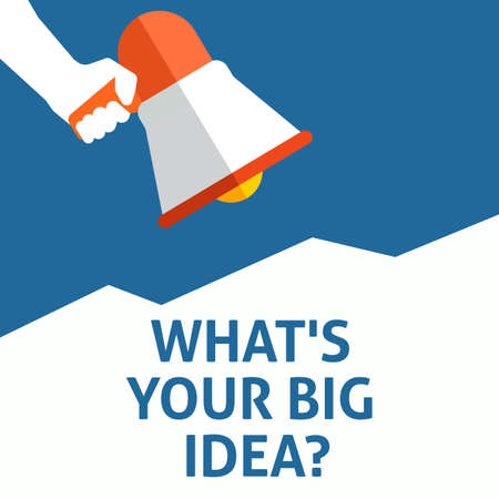 WHATS YOUR BIG IDEA? Announcement. Hand Holding Megaphone With Speech Bubble. Flat Vector Illustration Illustration
