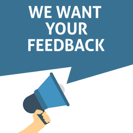 WE WANT YOUR FEEDBACK Announcement. Hand Holding Megaphone With Speech Bubble. Flat Vector Illustration